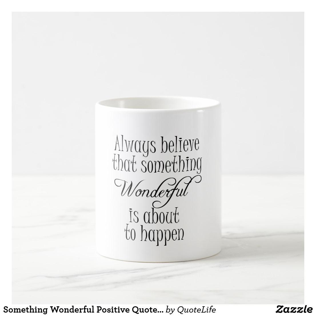 Something Wonderful Positive Quote Affirmation Coffee Mug Image
