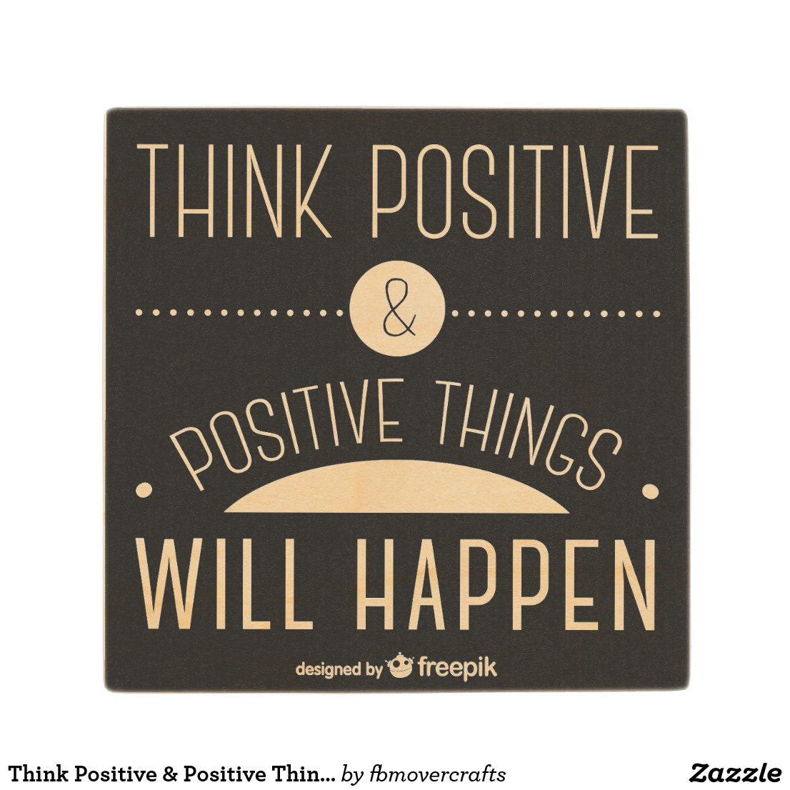 Wooden Coaster - Think Positive & Positive Things Will Happen Image